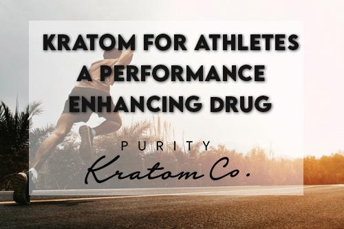 Kratom For Athletes A Performance Enhancing Drug