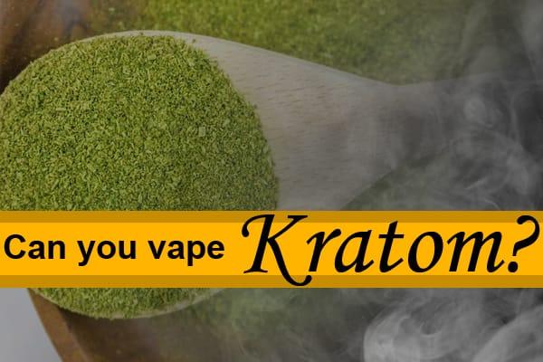 Can you vape kratom?