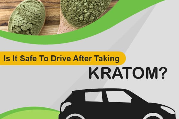 Is It Safe To Drive After Taking Kratom?